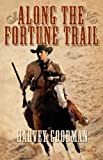 img - for Along the Fortune Trail by Harvey Franklin Goodman (2010-01-04) book / textbook / text book