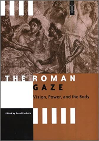 The Roman Gaze: Vision, Power, and the Body (Arethusa Books)