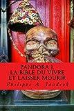 Pandora, la bible du vivre et laisser mourir: (Vaccins, Gardasil, Autisme, Sécurité sociale, Cancer, Chimiothérapie, Aimentation, OGM…)