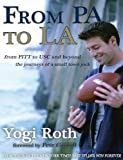 From PA to La : From PITT to USC and Beyond, Yogi Roth, 0615348076