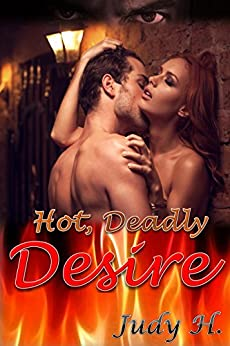 Hot, Deadly Desire by [H., Judy]