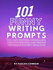 101 Funny Writing Prompts: for Joke Writing, Journaling, Creative Writing, and Finding the Humor in Every Situ