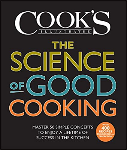 Master 50 Simple Concepts to Enjoy a Lifetime of Success in the Kitchen The Science of Good Cooking