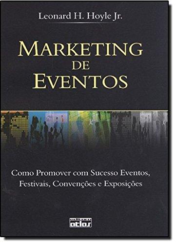 Marketing de Eventos. Como Promover com Sucesso Eventos, Festivais, Convenções e Exposições