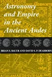 img - for Astronomy and Empire in the Ancient Andes: The Cultural Origins of Inca Sky Watching by Bauer Brian S. Dearborn David S. P. (1995-12-01) Paperback book / textbook / text book