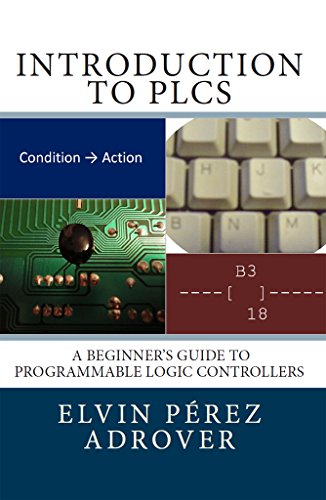 Introduction to PLCs: A beginner's guide to Programmable Logic Controllers