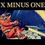 X Minus One: Old Time Radio, Sci-Fi Series | Ray Bradbury,Philip K. Dick,Robert A. Heinlein,Frederik Pohl,Theodore Sturgeon,Isaac Asimov,Ernest Kinoy,George Lefferts