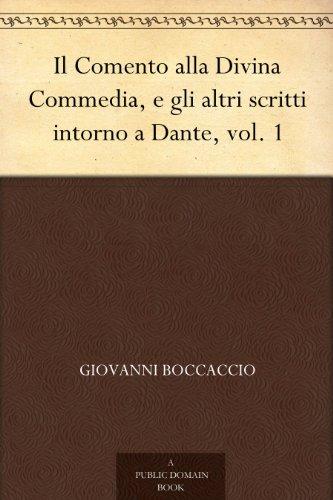 Il Comento alla Divina Commedia, e gli altri scritti intorno a Dante, vol. 1 (Italian Edition)