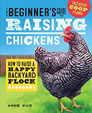 The Beginner's Guide to Raising Chickens: How to Raise a Happy Backyard F