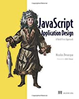 JavaScript Application Design: A Build First Approach Front Cover