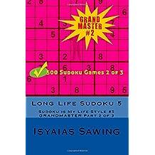 Long Life Sudoku 5: Sudoku is My Life Style #5 (GRANDMASTER Part 2 of 3-500 SUDOKU PUZZLES) (Volume 2)
