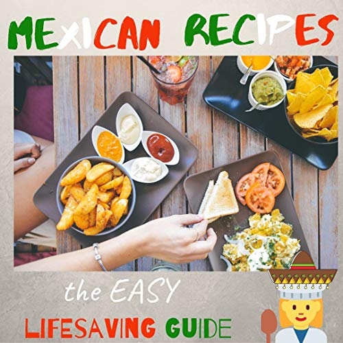 Mexican Recipes Easy Lifesaving Guide: Looking Like a Chef With Simple Recipes (Lifesaving Recipes Book 1) by Alejandra Torres