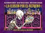 LA ILUSIÓN POR EL RETORNO: Día de Muertos en México - Days of the dead in Mexico - Jours des morts au Mexique (Spanish Edition)