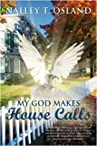 My God Makes House Calls, Nalley T. Osland, 1440121737