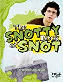 img - for The Snotty Book of Snot (The Amazingly Gross Human Body) book / textbook / text book