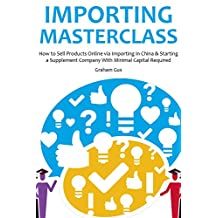 IMPORTING MASTERCLASS: How to Sell Products Online via Importing in China & Starting a Supplement Company With Minimal Capital Required
