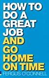 How to Do a Great Job and Go Home on Time, Fergus O'Connell, 0273704559