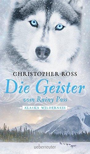 Die Geister vom Rainy Pass: Alaska Wilderness Gebundenes Buch – 19. September 2016 Christopher Ross Ueberreuter Verlag 3764170654 für Frauen und/oder Mädchen
