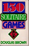 One Hundred Fifty Solitaire Games, Douglas Brown, 0064637026