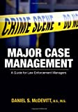 Major Case Management : A Guide for Law Enforcement Managers, McDevitt, Daniel S., 0398078742
