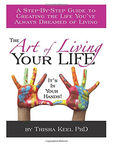 Download The Art of Living Your Life: A Step-By-Step Guide to Creating the Life You've Always Dreamed of Living pdf