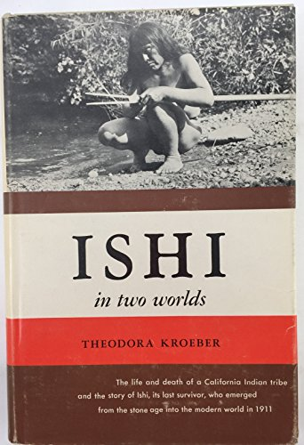 Ishi, in Two Worlds, a Biography of the Last Wild Indian in North America 2
