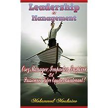 Leadership Et Management: Osez Manager, Impacter, Inspirer et Passionner Votre Equipe Maintenant ! (French Edition)