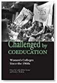 Challenged by Coeducation: Women's Colleges Since the 1960s