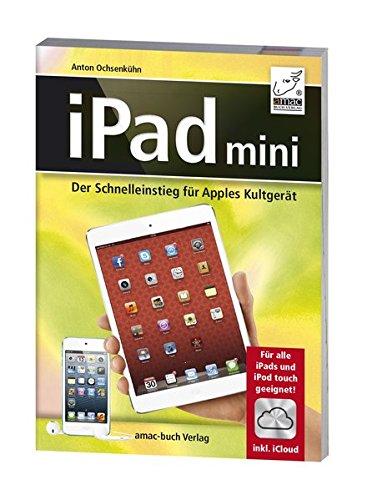 IPad Mini   Der Schnelleinstieg Für Apples Kultgerät   Für Alle IPads Und IPod Touch Geeignet; Inkl. ICloud