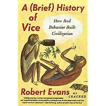 A Brief History of Vice: How Bad Behavior Built Civilization