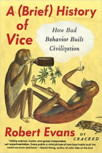 c0de69731a5 A Brief History of Vice  How Bad Behavior Built Civilization  Robert Evans   9780147517609  Amazon.com  Books