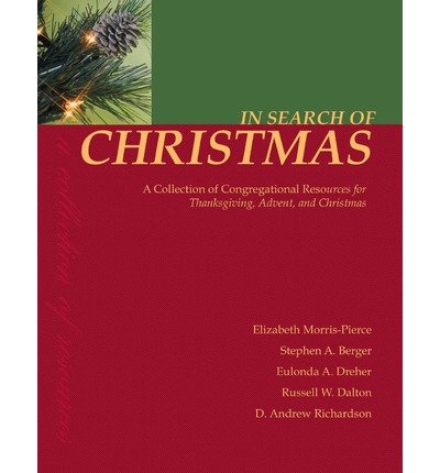 [(In Search of Christmas: A Collection of Congregational Resources for Thanksgiving, Advent, and Christmas)] [Author: Elizabeth Morris-Pierce] published on (July, 2002)