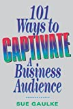 101 Ways to Captivate a Business Audience, Sue Gaulke, 0814400965