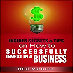 Insider Tips & Secrets on How to Successfully Invest in a Business