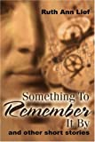 Something to Remember It By, Ruth Ann Lief, 0595209327
