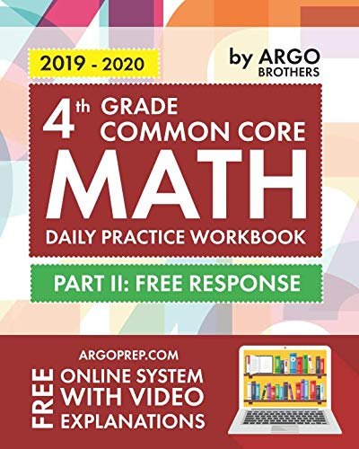 4th Grade Common Core Math: Daily Practice Workbook - Part II: Free Response | 1000+ Practice Questions and Video Explanations | Argo Brothers by Argo Brothers Inc