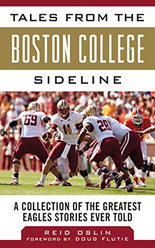 Tales from the Boston College Sideline: A Collection of the Greatest Eagles Stories Ever Told (Tales from the Team)