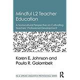 Mindful L2 Teacher Education: A Sociocultural Perspective on Cultivating Teachers' Professional Development (ESL & Applied Linguistics Professional Series)