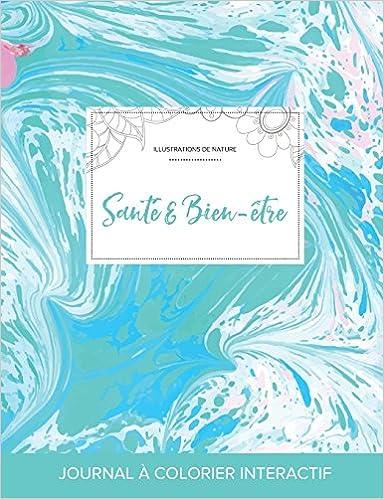 Lire en ligne Journal de Coloration Adulte: Sante & Bien-Etre (Illustrations de Nature, Bille Turquoise) pdf epub