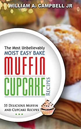 The most unbelievably easy bake muffin and cupcake recipes for The most delicious recipes