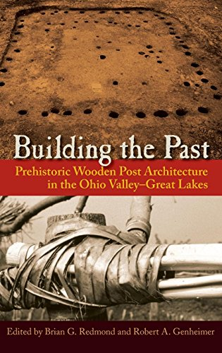 Building the Past: Prehistoric Wooden Post Architecture in the Ohio Valley–Great Lakes