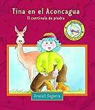 Tina en el Aconcagua / Tina in the Aconcagua: El centinela de piedra / The Stone Sentry (Los Viajes De Tina / Tina's Journeys) (Spanish Edition)