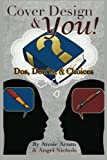 img - for Cover Design and YOU!: Dos, Don'ts, and Choices (Writing and YOU) (Volume 1) book / textbook / text book