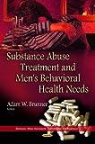 Substance Abuse Treatment & Men's Behavioral Health Needs, , 1629480908