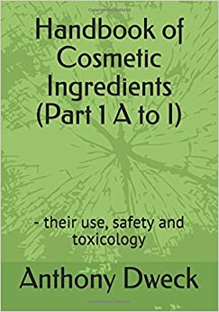 Handbook of Cosmetic Ingredients (Part 1 A to I): - their use, safety and toxicology (Dweck Books) [7/19/2017] Anthony Dweck