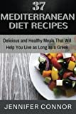 37 mediterranean diet recipes - 37 Mediterranean Diet Recipes: Delicious and Healthy Meals That Will Help You Live as Long as A Greek