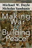 Making War and Building Peace: United Nations Peace Operations, Michael W. Doyle, Nicholas Sambanis, 0691122741