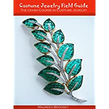 Field Guide To Costume Jewelry: The Crash Course In Costume Jewelry (Field Guide to Jewelry Book 1)