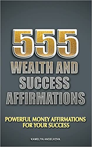 555 Wealth And Success Affirmations: Powerful Money