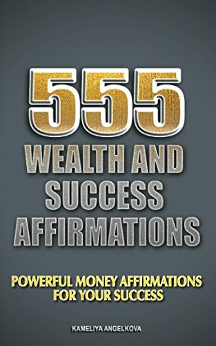 555 Wealth And Success Affirmations: Powerful Money Affirmations For Your Success ebook